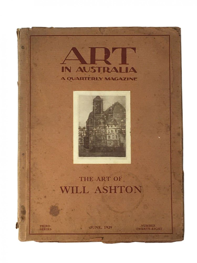 Art in Australia; A Quarterly Magazine; The Art of Will Ashton; Third Series; Number 28; June, 1929. Sydney URE SMITH, Leon GELLERT.