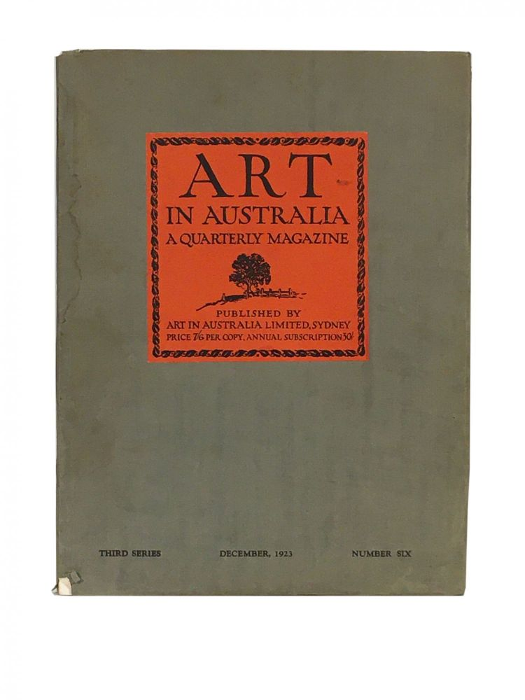 Art in Australia ; A Quarterly Magazine; Third Series; Number Six; Xmas Number; December 1st, 1923. Sydney URE SMITH, Leon GELLERT.