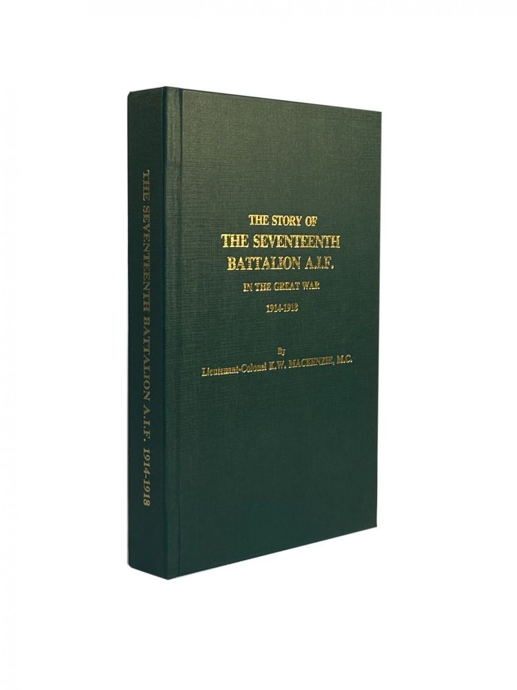 The Story of the Seventeenth Battalion A.I.F. in the Great War 1914-1918. M. C. MACKENZIE, Lieutenant-Colonel K. W.