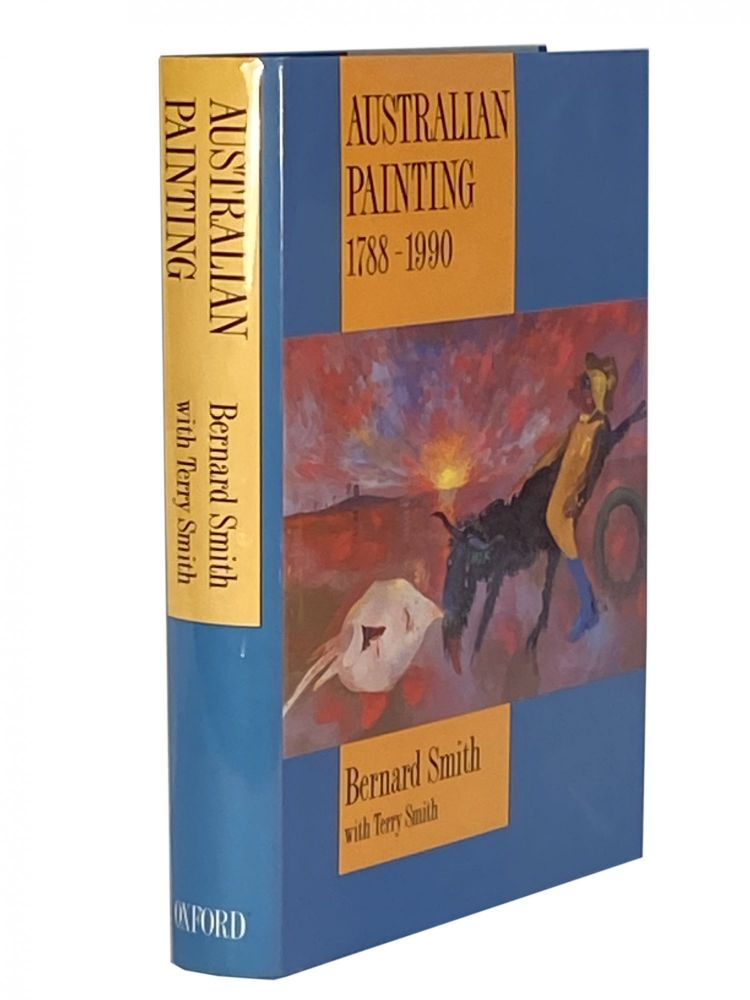Australian Painting 1788-1990; with three additional chapters on Australian Painting since 1970 by Terry Smith. Bernard SMITH.