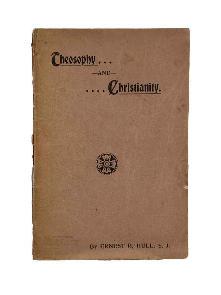 Theosophy and Christianity. Ernest R. HULL, S J.