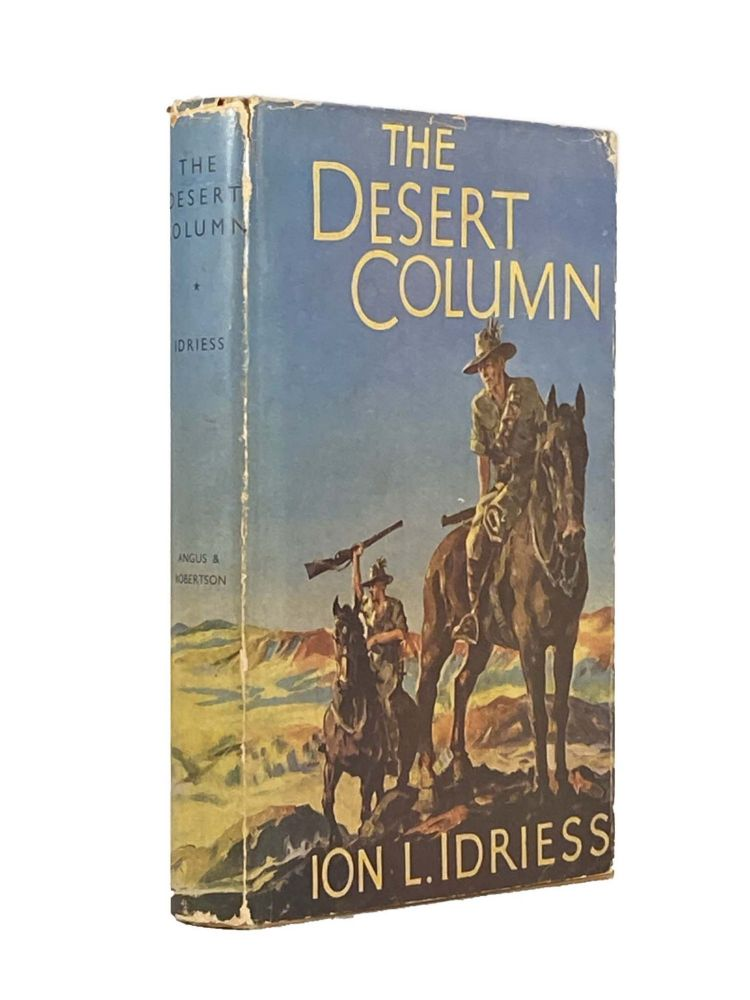 The Desert Column; Leaves from the diary of an Australian Trooper in Gallipoli, Sinai, and Palestine. Ion L. IDRIESS.