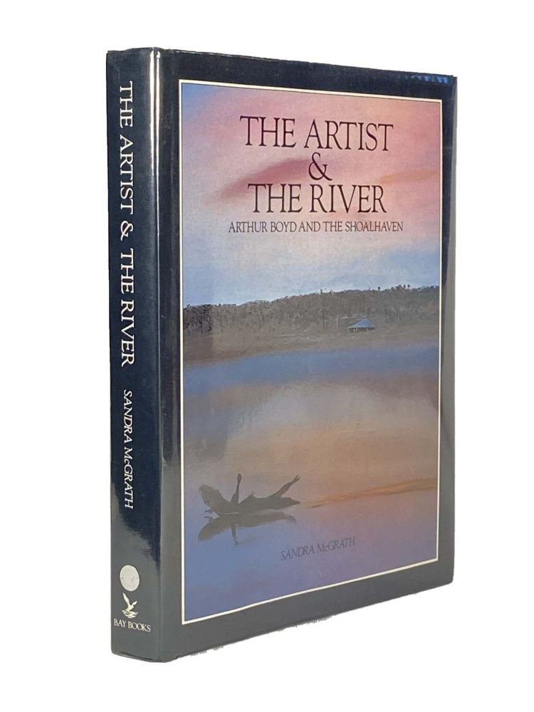 The Artist and The River; Arthur Boyd and the Shoalhaven. Sandra MCGRATH.