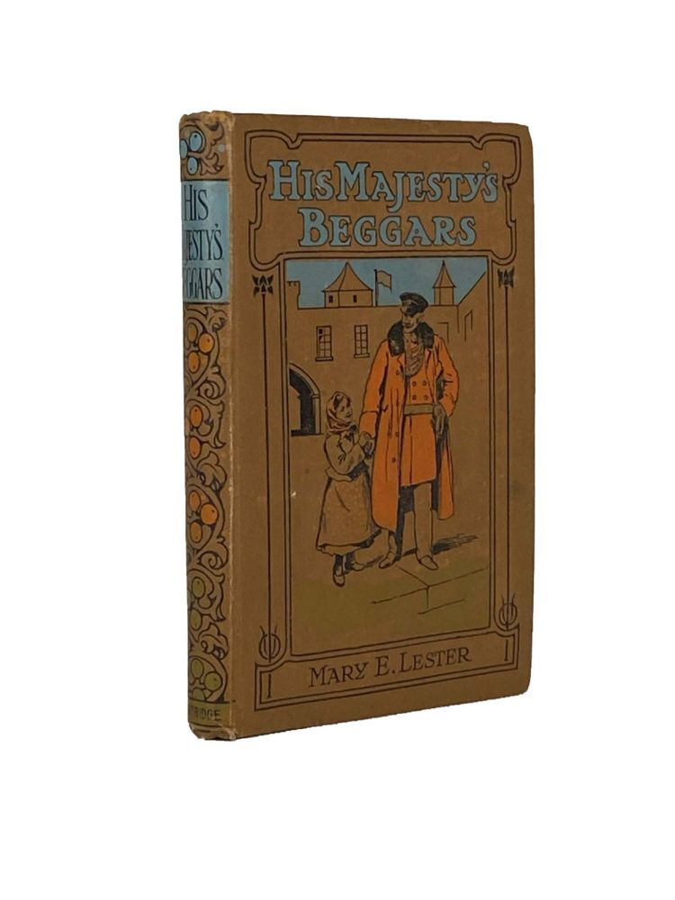 His Majesty's Beggars. Mary E. LESTER.