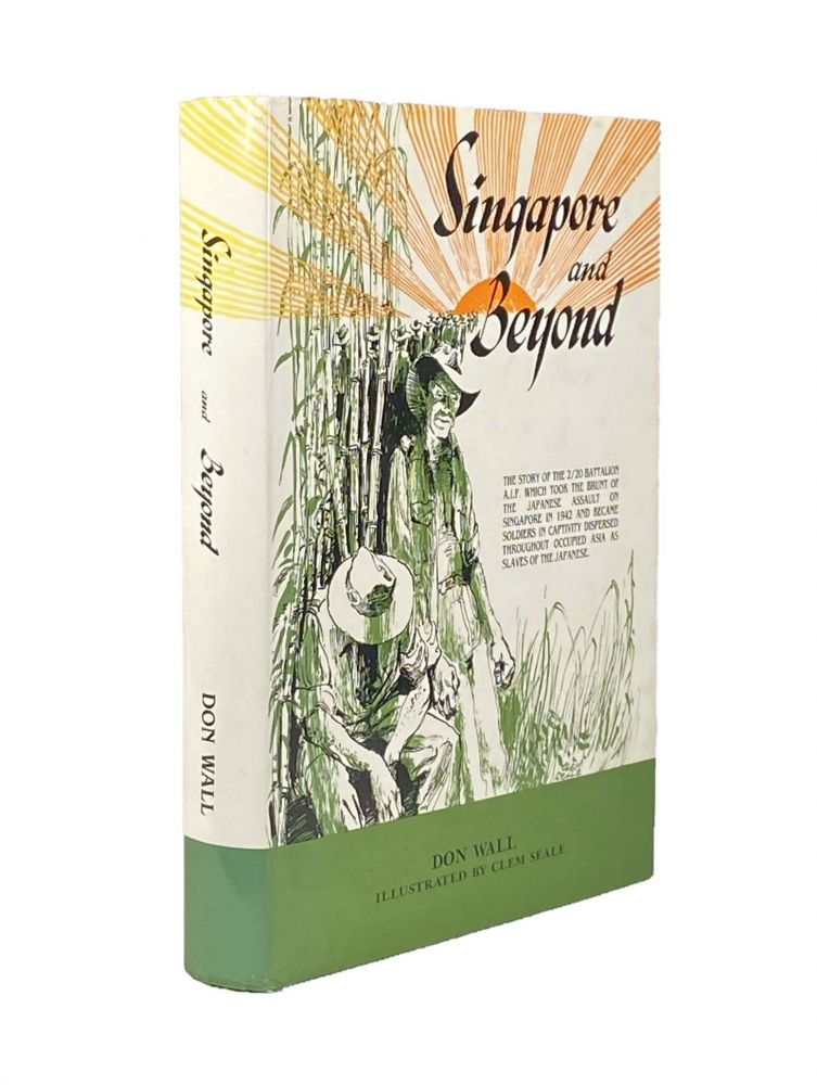 Singapore and Beyond; The story of the men of the 2/20 Battalion told by the survivors. Don WALL.