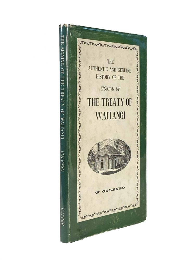 The Authentic and Genuine History of the Signing of The Treaty of Waitangi. W. COLENSO.