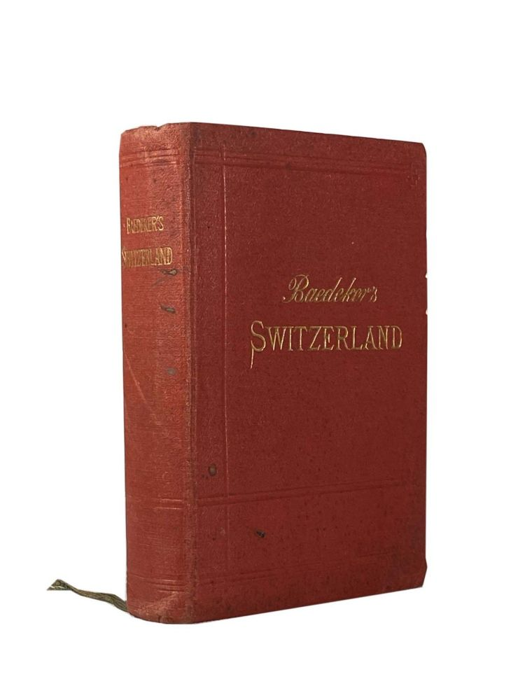 Switzerland And The Adjacent Portions Of Italy, Savoy, And Tyrol; Handbook For Travellers. Karl BAEDEKER.