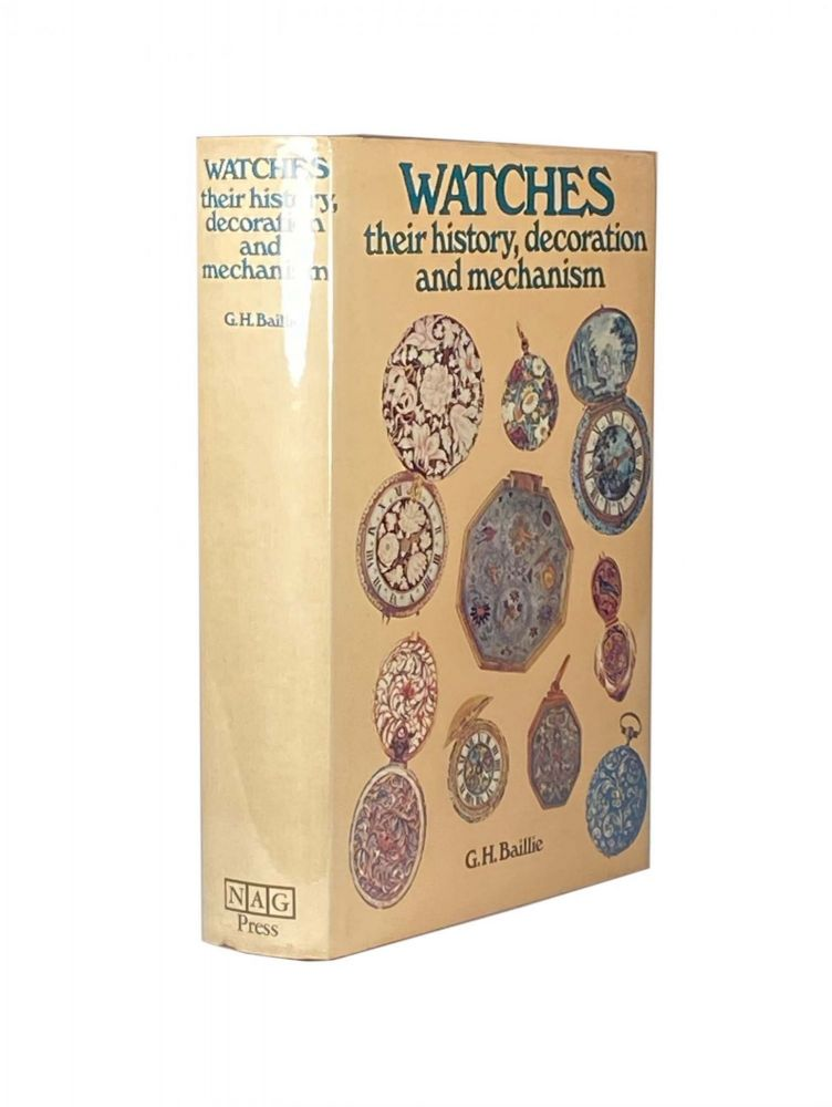 Watches their history, decoration and mechanism. G. H. BAILLIE.