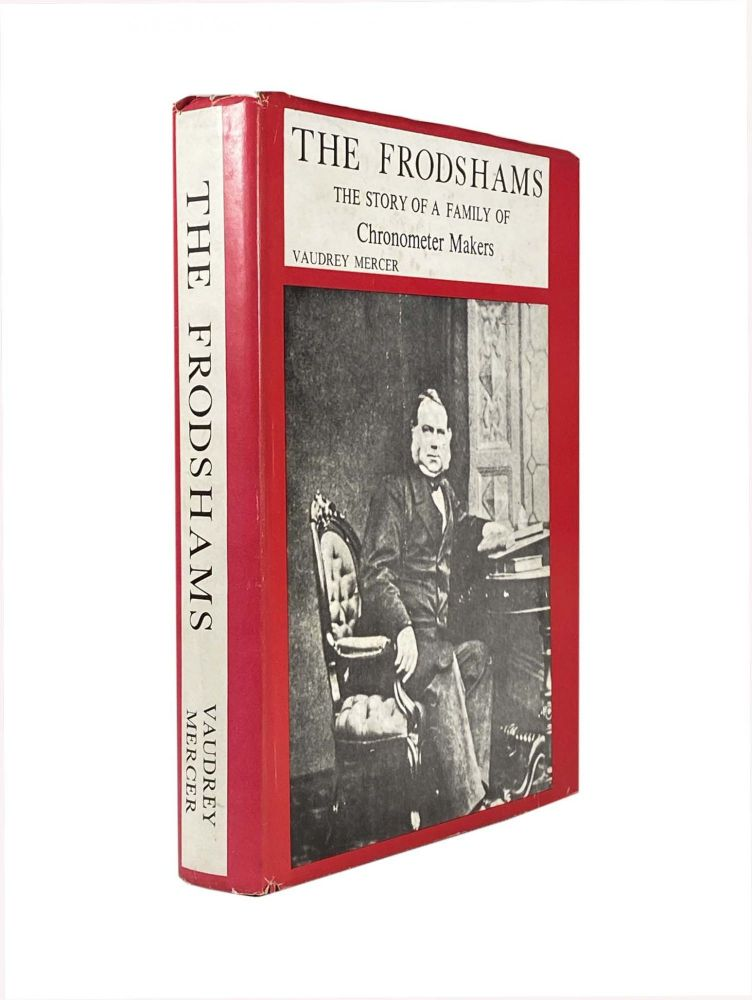 The Frodshams ; The Story Of A Family of Chronometer Makers 1758-1980. Vaudrey MERCER.