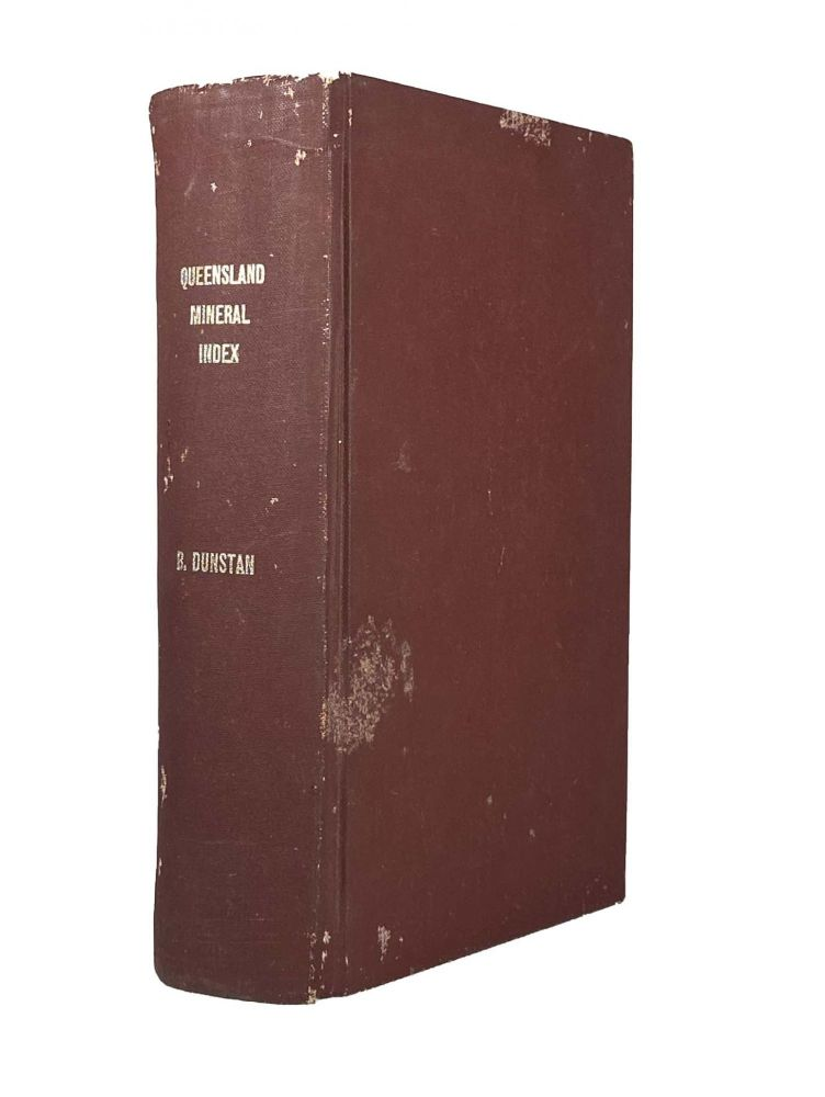 Queensland Mineral Index and Guide.; With numerous diagrams and tables and an atlas of 36 maps. B. DUNSTAN, Governement Geologist.