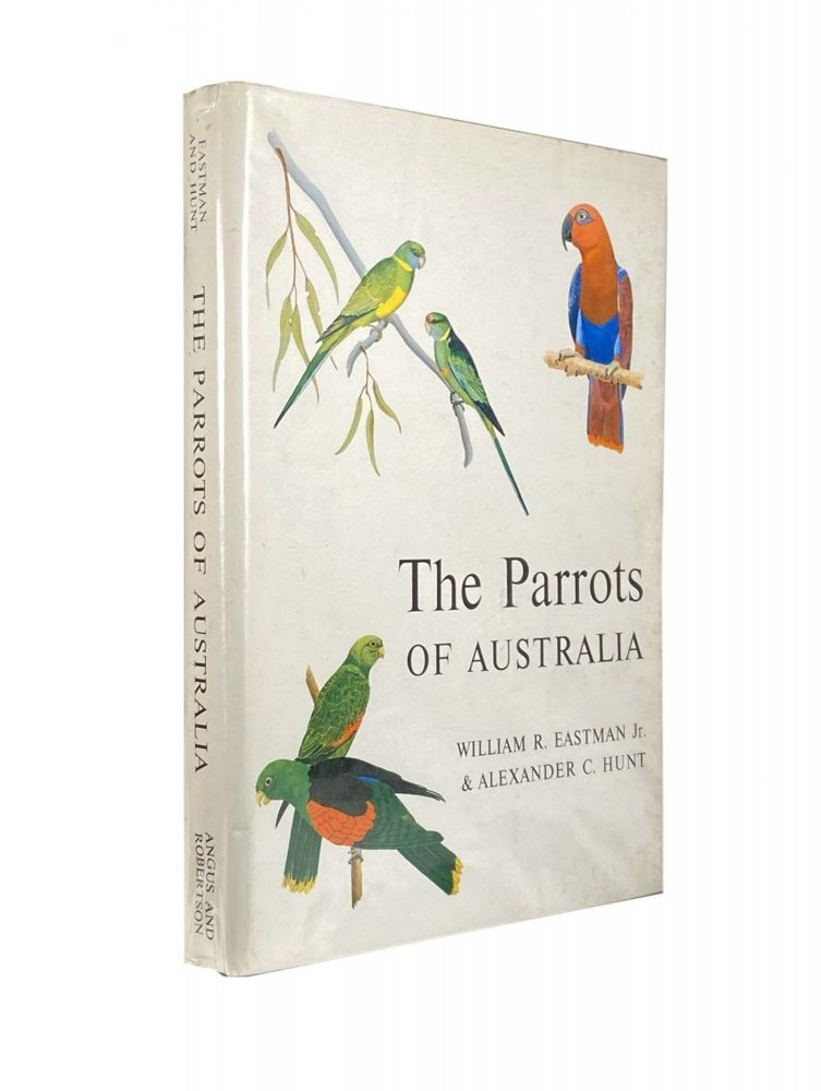The Parrots of Australia; A Guide to Field Identification and Habits. William R. EASTMAN, Alexander C. HUNT.