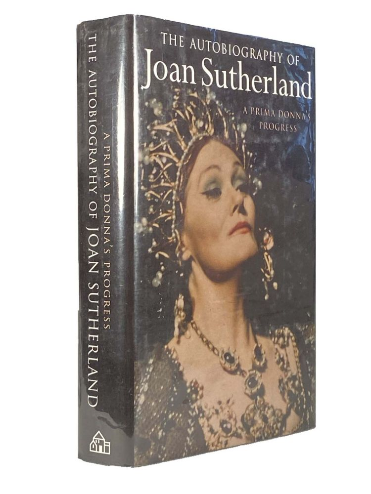The Autobiography Of Joan Sutherland ; A Prima Donna's Progress. Joan SUTHERLAND.