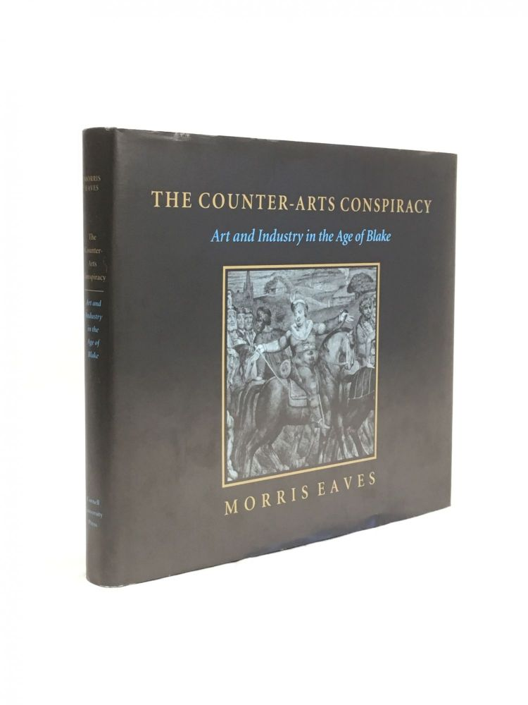 The Counter-Arts Conspiracy. Art and Imagination in the Age of Blake. Morris Eaves.