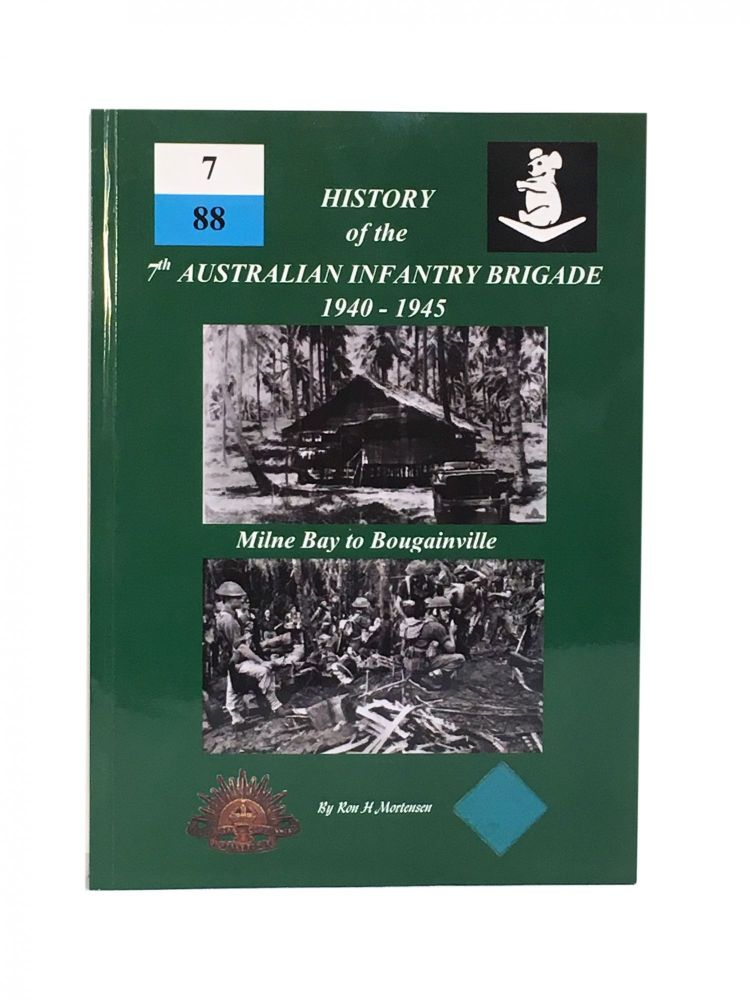 History of the 7th Australian Infantry Brigade; Milne Bay to Bouganville. Ron H. Mortensen.