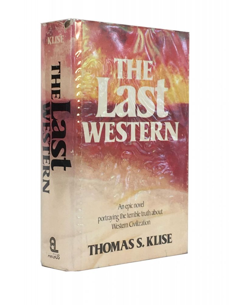 The Last Western; An epic novel portraying the terrlble truth about Western Civilization. Thomas S. Klise.