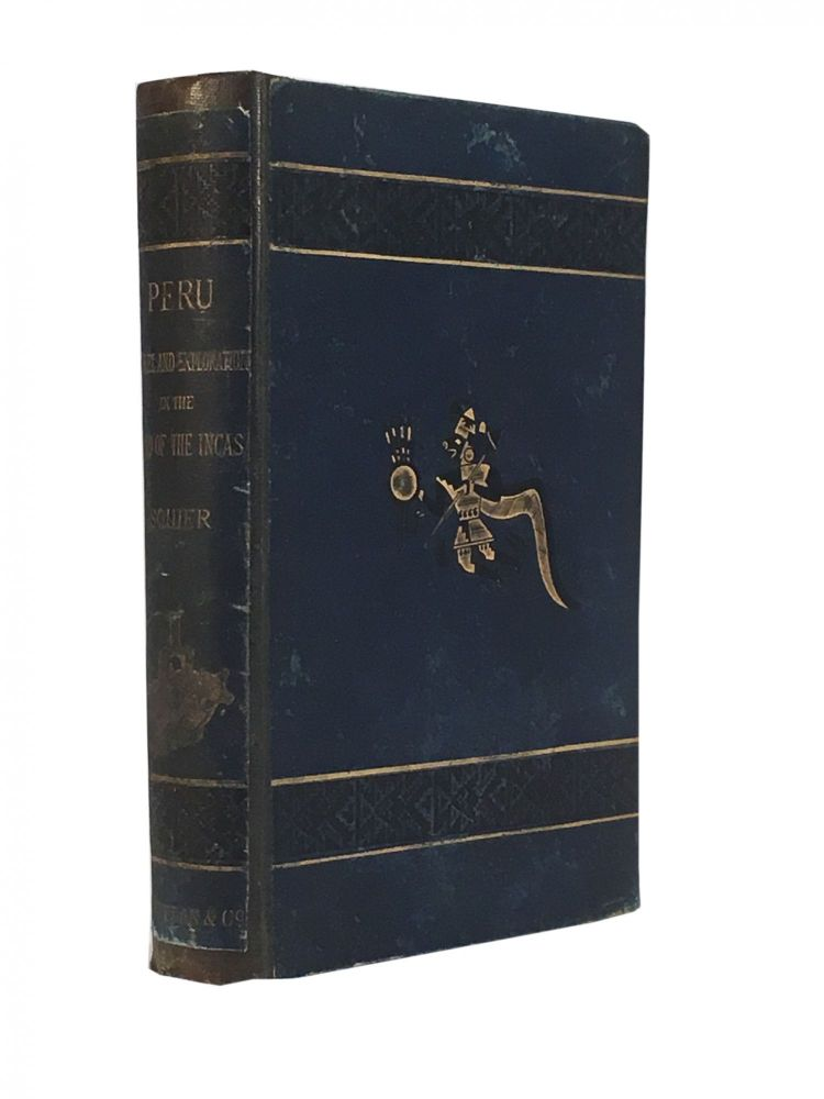 Peru; Incidents of Travel and Exploration in the Land of the Incas. E. George Squiers, F. S. A., M. A.