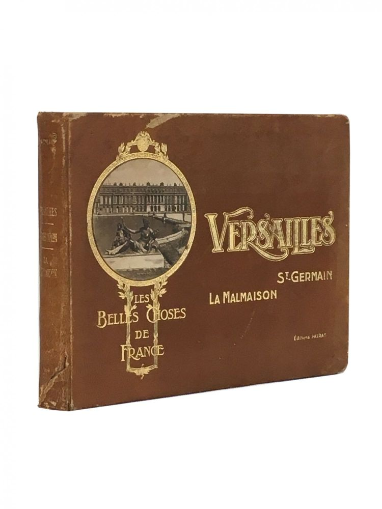 Les Belles Choses de France / The Beautiful Things of France; Versailles, Malmaison, St Germain-en-Laye. L. J. Patras, André, Pératé, photogrpaher, Preface.