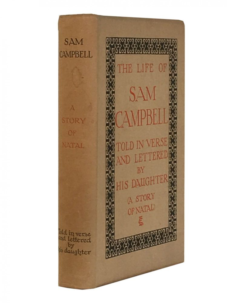 The Life of Sam Campbell; Told in verse and lettered by his Daughter (A Story of Natal). Ethel Campbell.