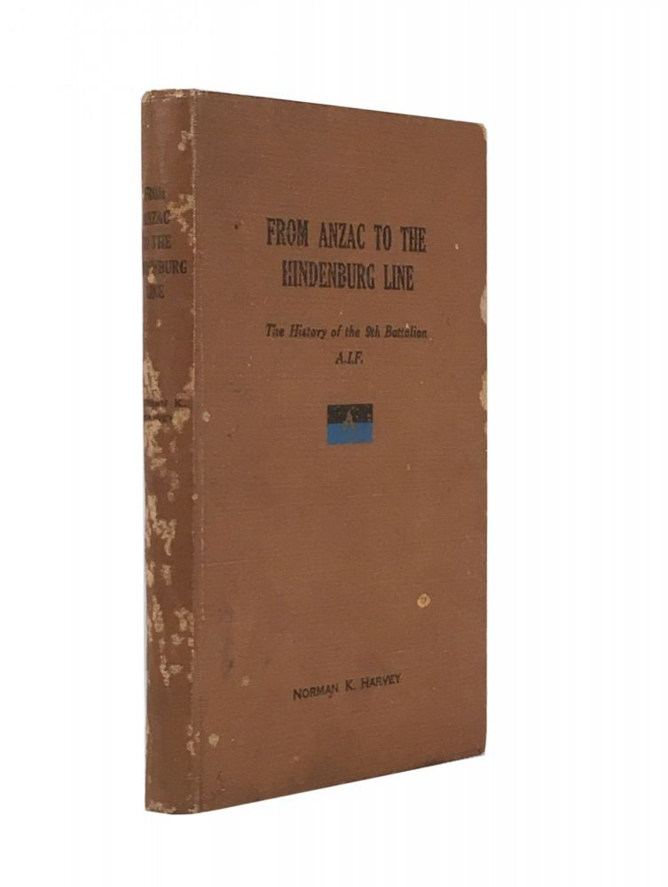 From ANZAC to the Hindenburg Line; The Hisory of the 9th Battalion, A.I.F. Norman K. Harvey.
