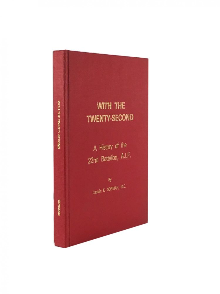 With the Twenty-Second; A History of the 22nd Battalion, A.I.F. Captain E. Gorman, M. C.