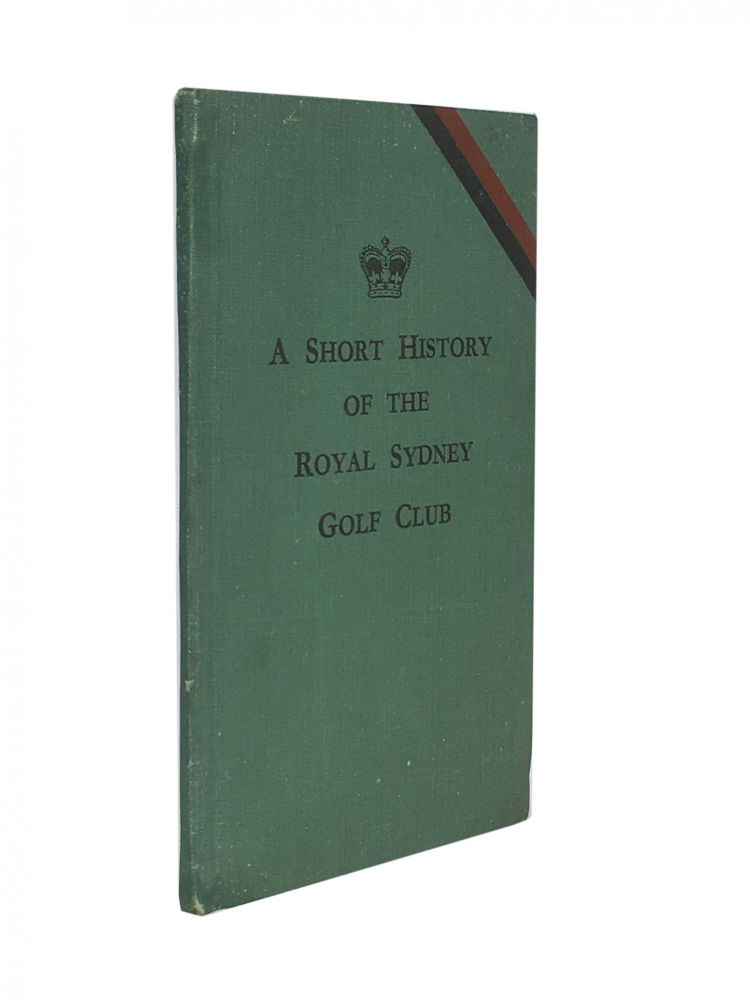 A Short History of the Royal Sydney Golf Club. George PATTERSON, compiler.
