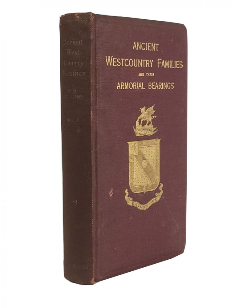 Ancient Westcountry Families and Their Armorial Bearings ; A Story of the Old Nobility and Gentry of Devon and Cornwall with Notes on Their Lives Their Manor-Houses and Their Charities. B. H. WILLIAMS.