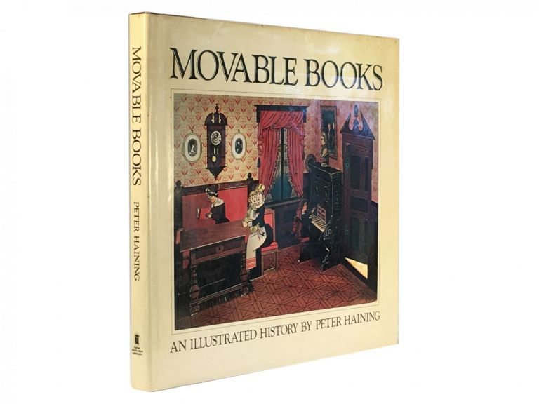 Movable Books ; An Illustrated History: Pages & Pictures of Folding, Revolving, Dissolving, Mechanical, Scenic, Panoramic, Dimensional, Changing, Pop-Up and other Novelty Books from the Collection of David and Briar Philips. Peter HAINING.