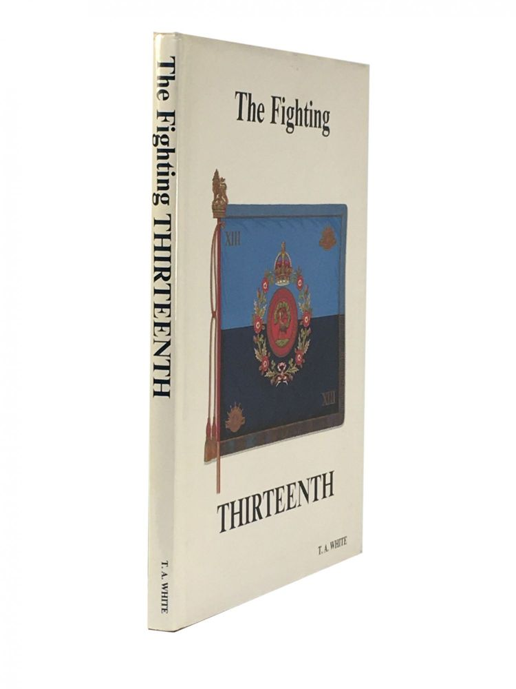 The History of the Thirteenth Battalion A.I.F [The Fighting Thirteenth]. Thomas A. WHITE.