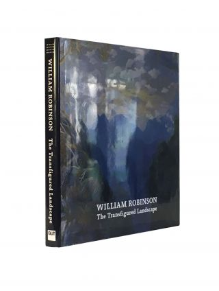 William Robinson; The Transfigured Landscape. Dr Deborah HART, David MALOUF AO, Dr Michael Brand,...