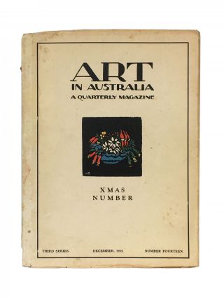 Art in Australia ; A Quarterly Magazine; Third Series; Number Fourteen; Xmas Number; December,...
