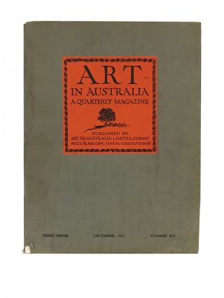 Art in Australia ; A Quarterly Magazine; Third Series; Number Six; Xmas Number; December 1st,...