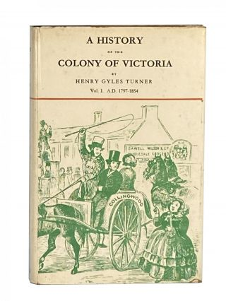 A History of the Colony of Victoria; From its Discovery to its Absorption into the Commonwealth of Australia in Two Volumes