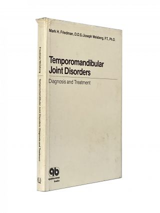 Temporomandibular Joint Disorders; Diagnosis and Treatment. Mark H. FRIEDMAN, D. D. S., Joseph...
