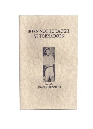 Born not to laugh at tornadoes; Poems by Joan Jobe Smith. Joan JOBE SMITH