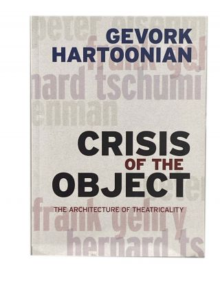 Crisis of the Object; The Architecture of Theatricality