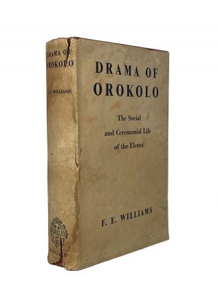 Drama of Orokolo; The Social and Ceremonial Life of the Elema. F. E. WILLIAMS