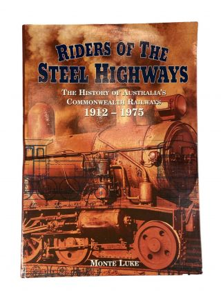 Riders of the Steel Highways; The History of Australia's Commonwealth Railways 1912 - 1975. Monte...