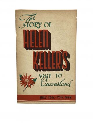 The Story of Helen Keller's visit to Queensland July 12th - 25th 1948. E C. Matthews