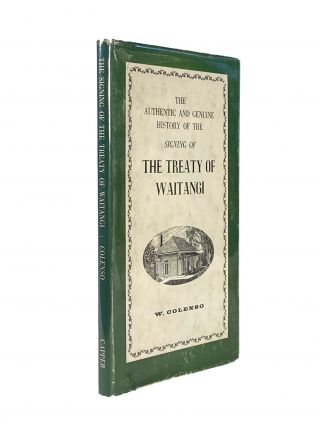 The Authentic and Genuine History of the Signing of The Treaty of Waitangi. W. COLENSO