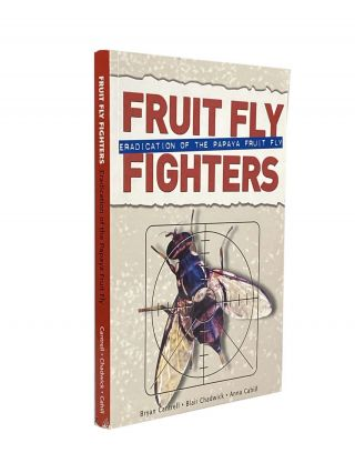 Fruit Fly Fighters ; Eradication of the Papaya Fruit Fly. Bryan CANTRELL, Blair CHADWICK, Anna...