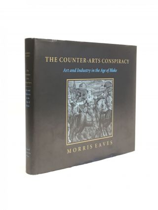 The Counter-Arts Conspiracy. Art and Imagination in the Age of Blake. Morris Eaves