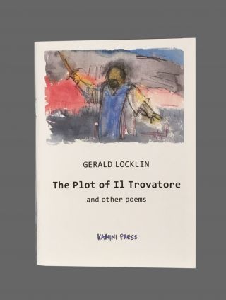 The Plot of Il Trovatore and other poems. Gerald Locklin