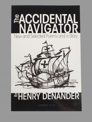 The Accidental Navigator; New and Selected Poems and a Story. Henry Denander.