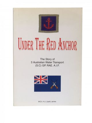 Under the Red Anchor; The story of the 3 Australia Water Transport (S.C) GP. RAE. A.I.F. W. O. I....