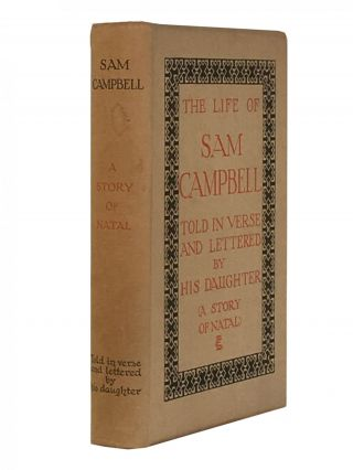 The Life of Sam Campbell; Told in verse and lettered by his Daughter (A Story of Natal). Ethel...