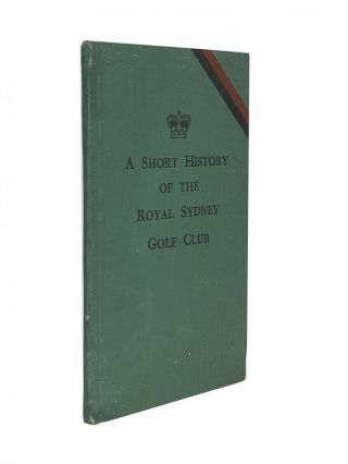 A Short History of the Royal Sydney Golf Club. George PATTERSON, compiler