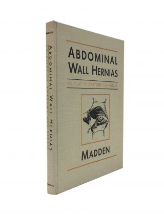 Abdominal Wall Hernias; An Atlas of Anatomy and Repair. M. D. MADDEN, John L
