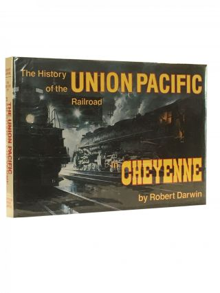 The History of the Union Pacific Railroad; A Pictorial Odyssey to the Mecca of Steam. Robert DARWIN