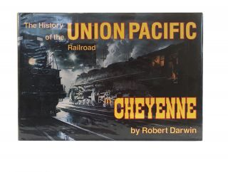 The History of the Union Pacific Railroad; A Pictorial Odyssey to the Mecca of Steam