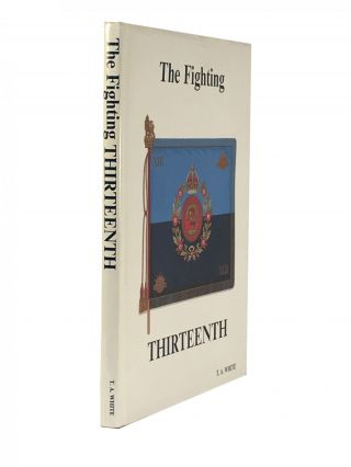The History of the Thirteenth Battalion A.I.F [The Fighting Thirteenth]. Thomas A. WHITE